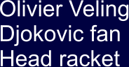 Olivier Veling Djokovic fan Head racket
